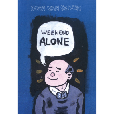 Weekend Alone - Noah Van Sciver